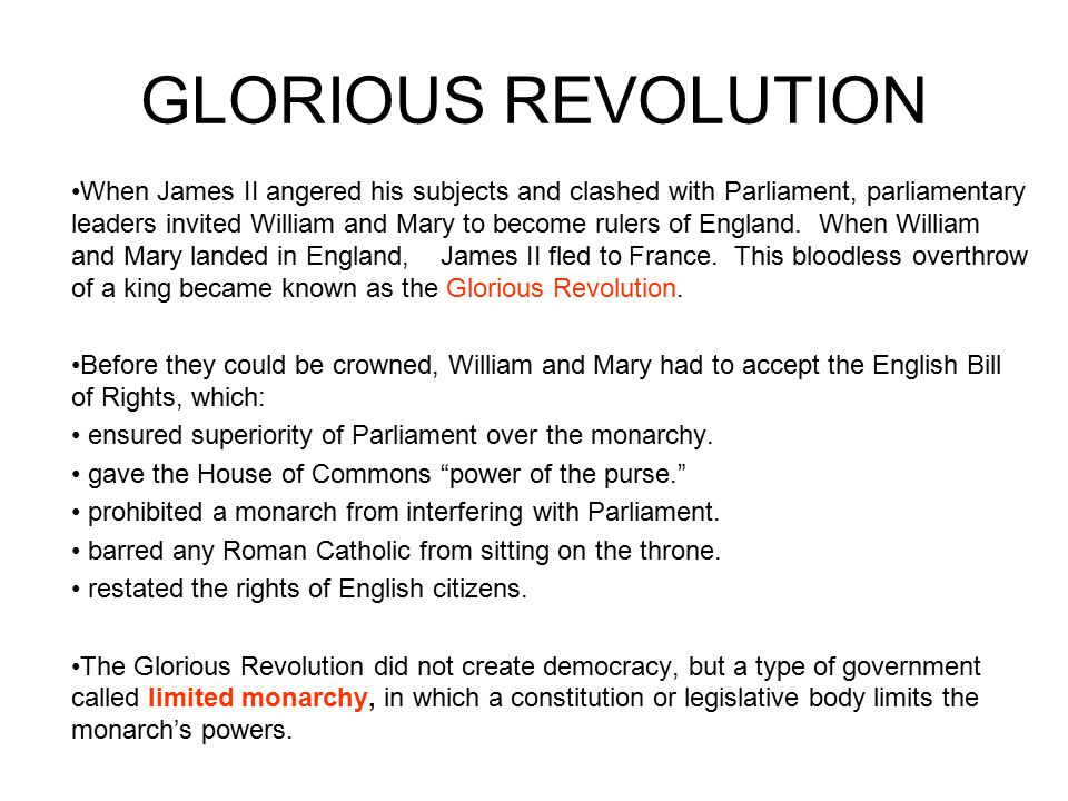 GLORIOUS REVOLUTION When James II angered his subjects and clashed with Parliament, parliamentary leaders invited William and Mary to become rulers of England.
