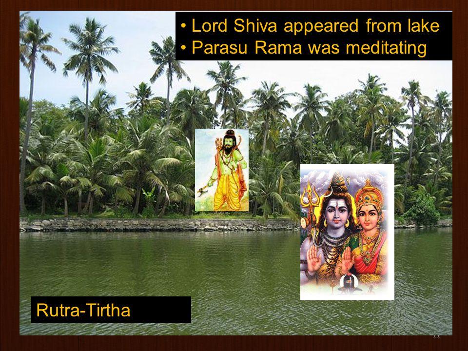 11 Lord Shiva appeared from lake Parasu Rama was meditating Rutra-Tirtha