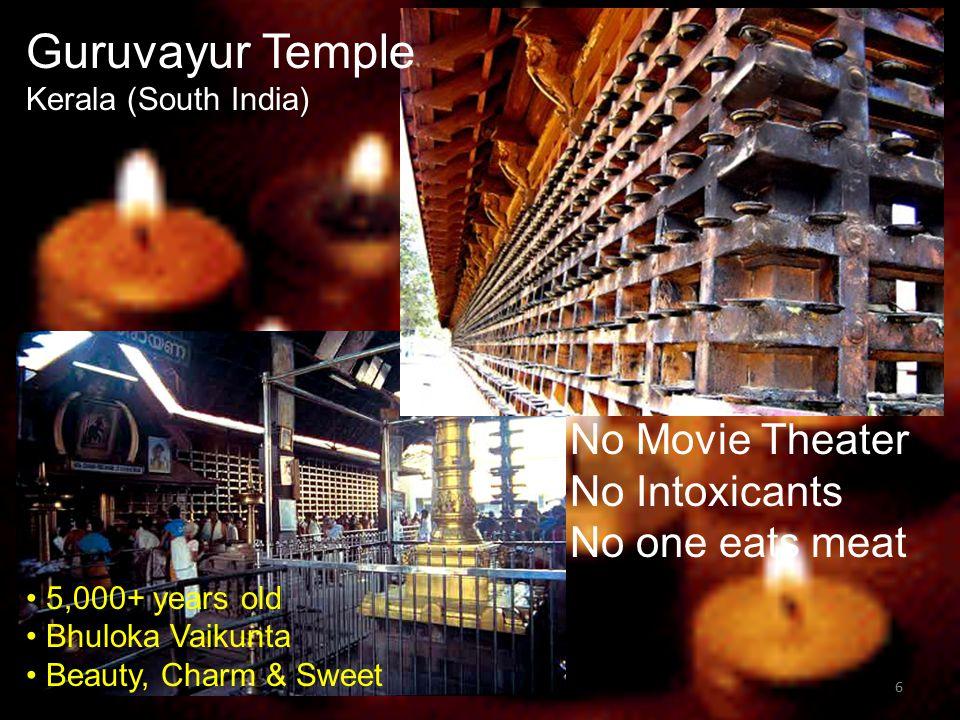 6 No Movie Theater No Intoxicants No one eats meat Guruvayur Temple Kerala (South India) 5,000+ years old Bhuloka Vaikunta Beauty, Charm & Sweet