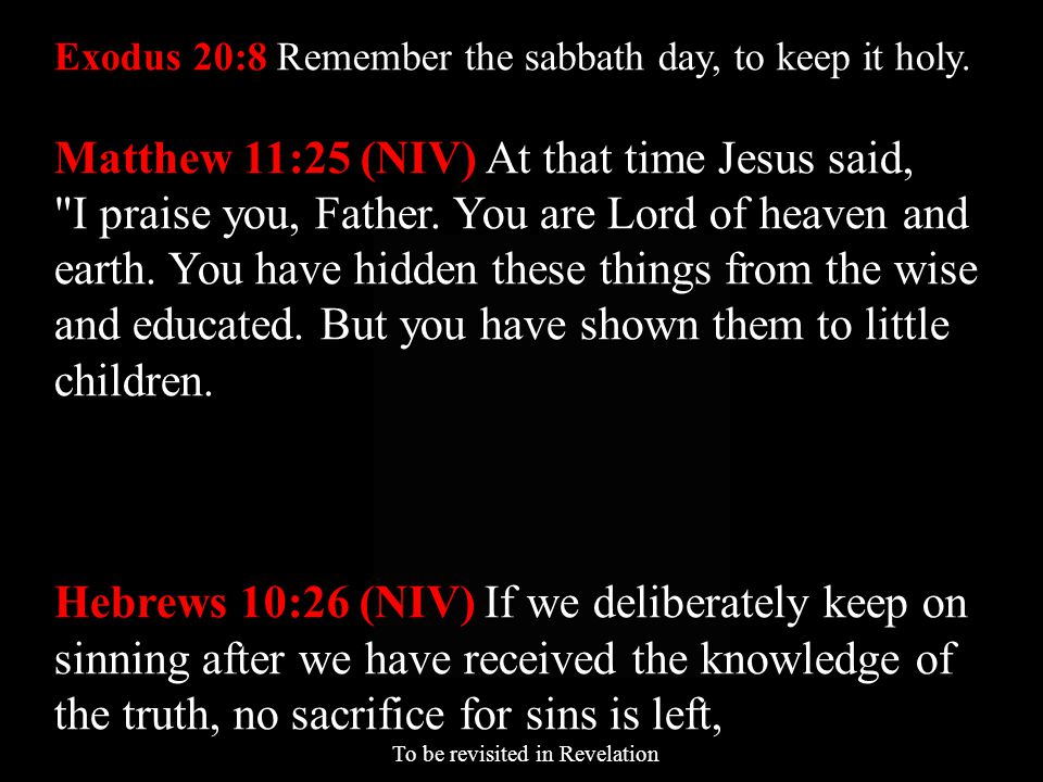 Exodus 20:8 Remember the sabbath day, to keep it holy.