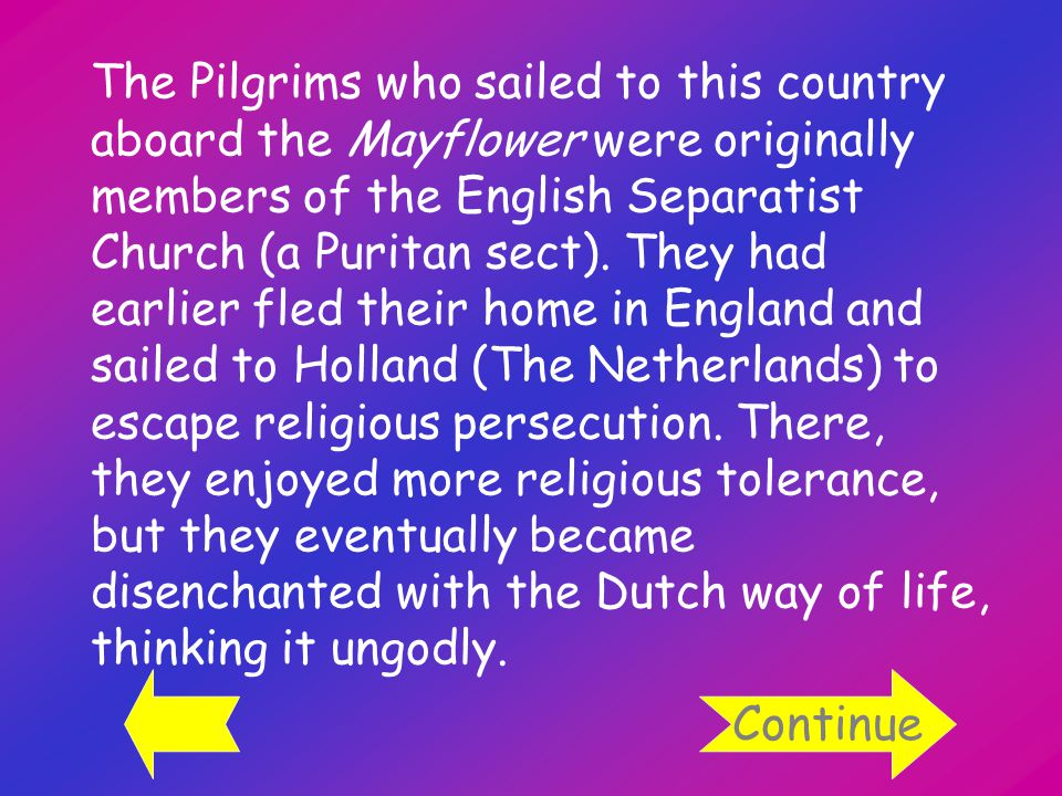 The Pilgrims who sailed to this country aboard the Mayflower were originally members of the English Separatist Church (a Puritan sect).