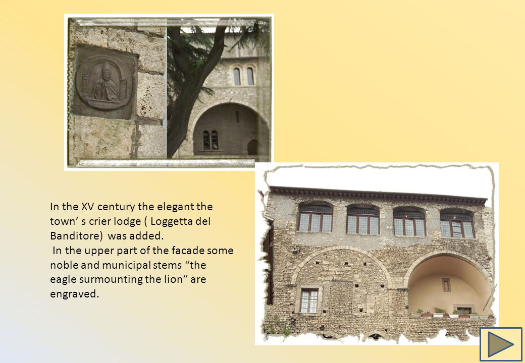 In the XV century the elegant the town' s crier lodge ( Loggetta del Banditore) was added.