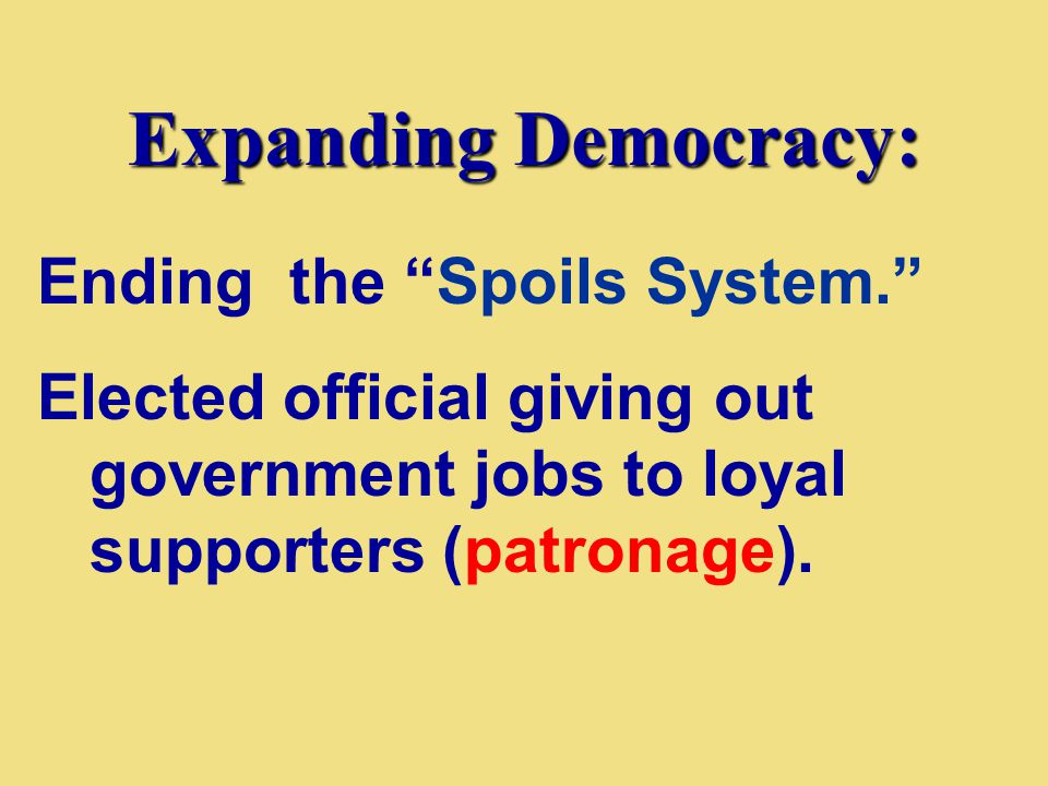 "Expanding Democracy: Ending the ""Spoils System."" Elected official giving out government jobs to loyal supporters (patronage)."