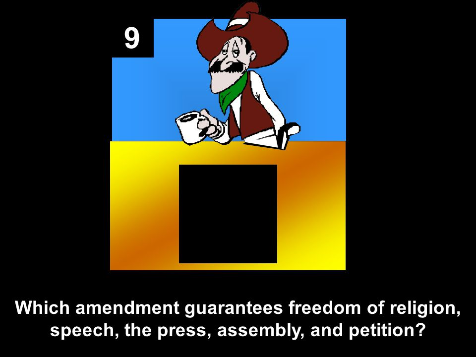 9 Which amendment guarantees freedom of religion, speech, the press, assembly, and petition