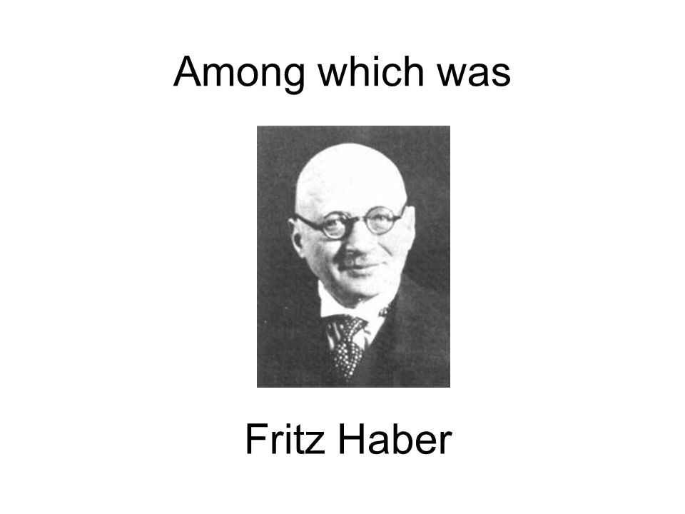 Among which was Fritz Haber