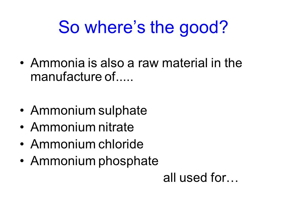 So where's the good. Ammonia is also a raw material in the manufacture of.....