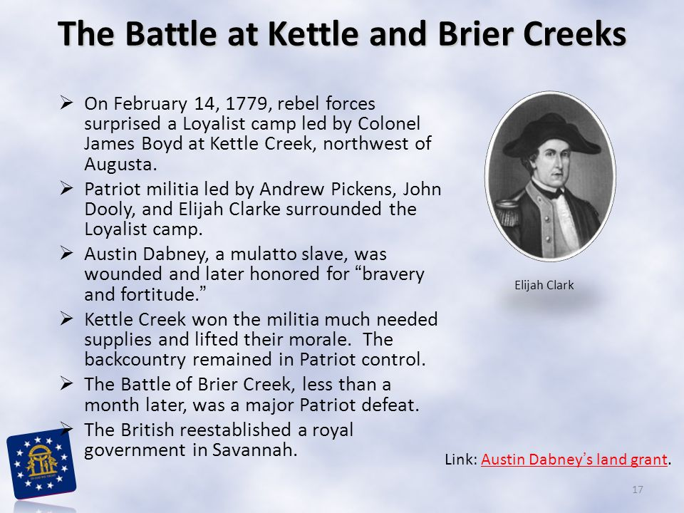  On February 14, 1779, rebel forces surprised a Loyalist camp led by Colonel James Boyd at Kettle Creek, northwest of Augusta.  Patriot militia led
