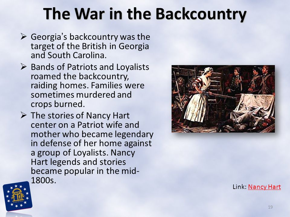  Georgia's backcountry was the target of the British in Georgia and South Carolina.  Bands of Patriots and Loyalists roamed the backcountry, raiding