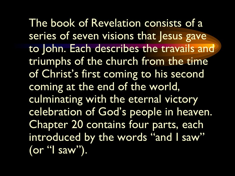The book of Revelation consists of a series of seven visions that Jesus gave to John. Each describes the travails and triumphs of the church from the