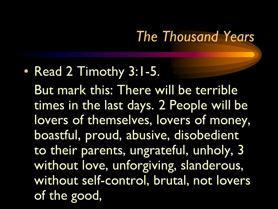 The Thousand Years Read 2 Timothy 3:1-5.