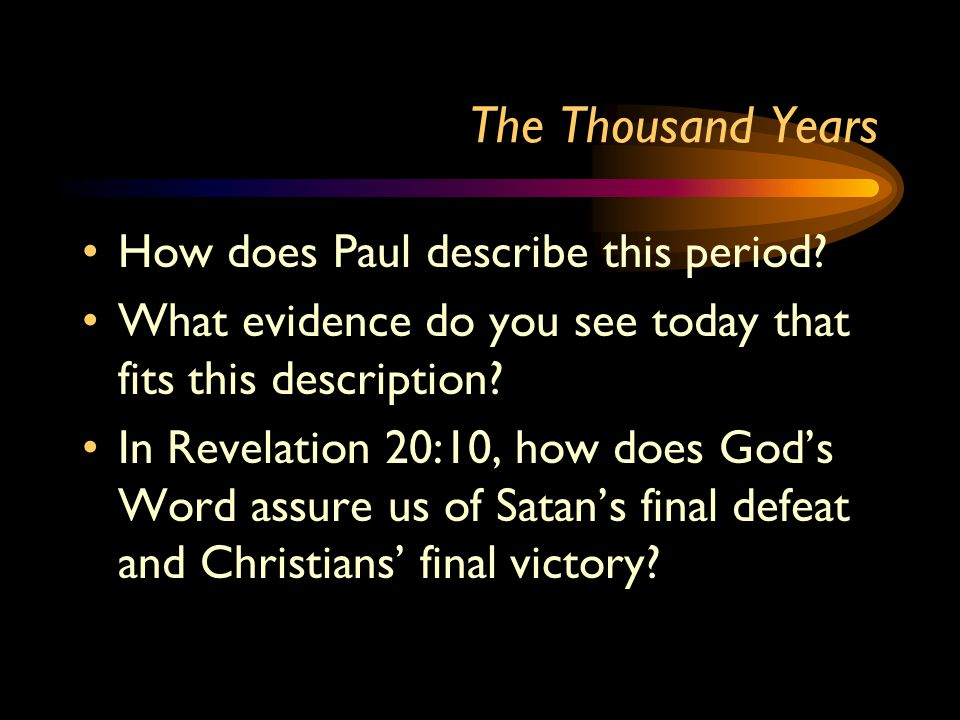 The Thousand Years How does Paul describe this period.