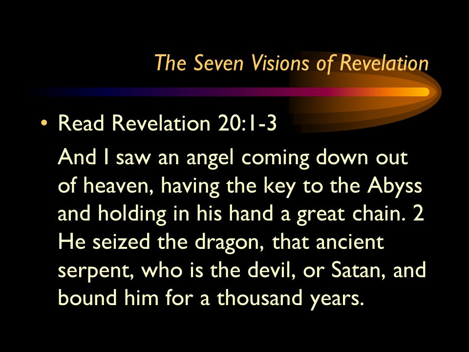 The Seven Visions of Revelation When and how did Jesus bind Satan.