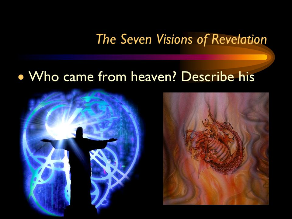 The Seven Visions of Revelation  Who came from heaven? Describe his power.