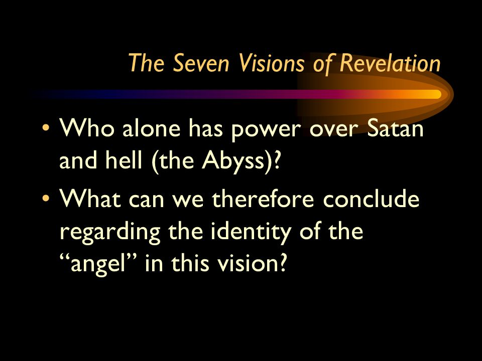 The Seven Visions of Revelation Who alone has power over Satan and hell (the Abyss).