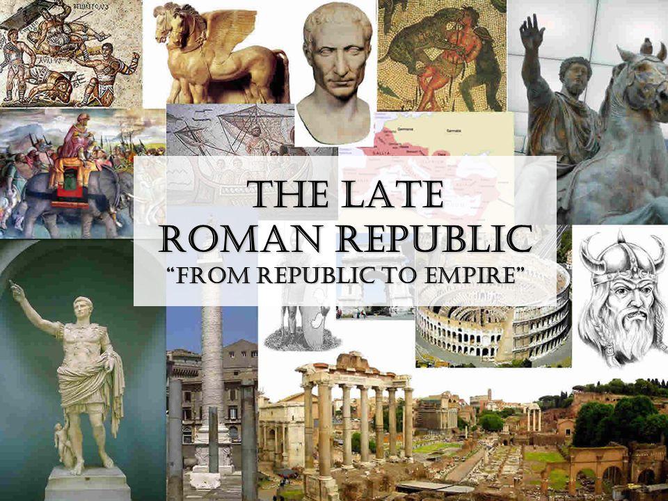 """The Late Roman Republic """"From Republic to Empire"""""""