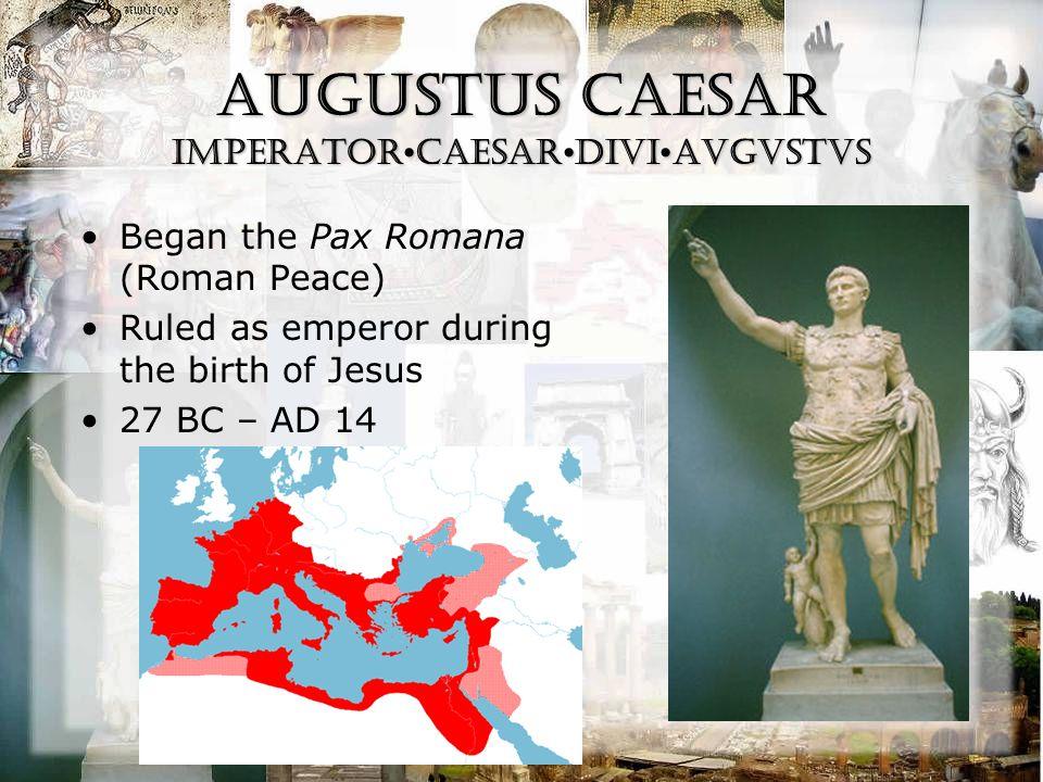 Augustus Caesar IMPeratorCAESARDIVIAVGVSTVS Began the Pax Romana (Roman Peace) Ruled as emperor during the birth of Jesus 27 BC – AD 14