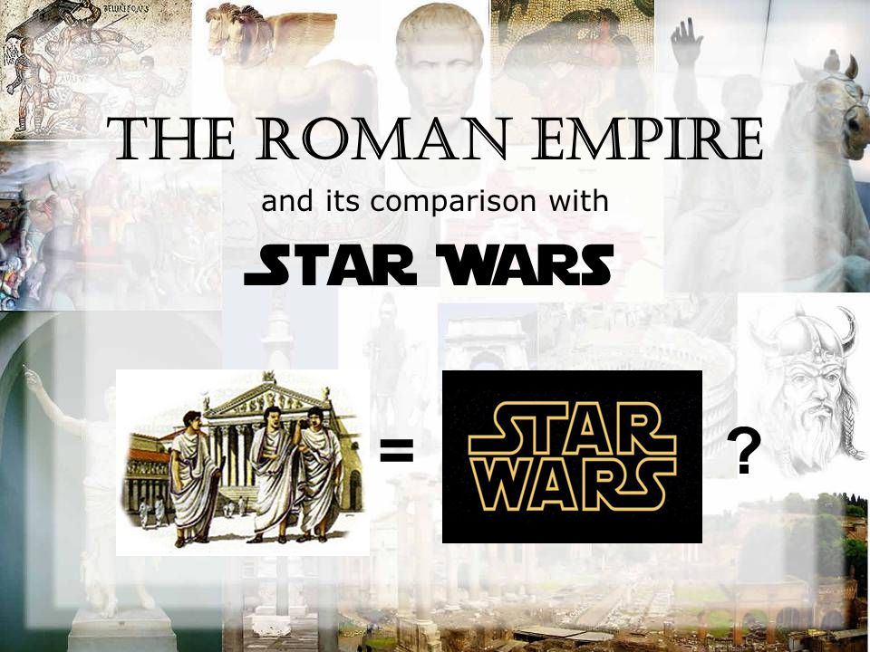The Roman Empire and its comparison with Star Wars =