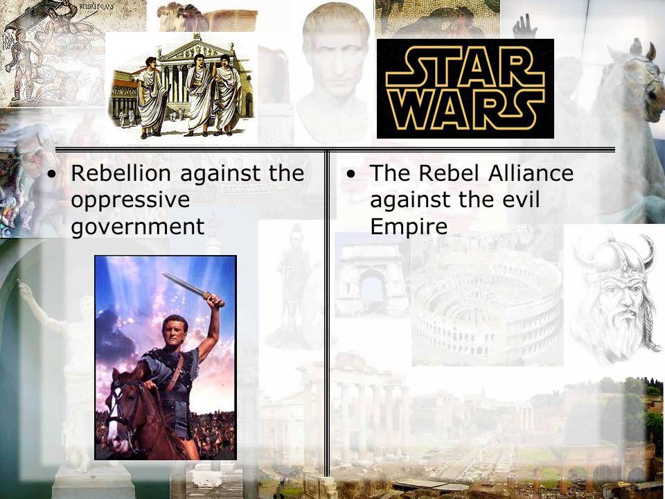 Rebellion against the oppressive government The Rebel Alliance against the evil Empire