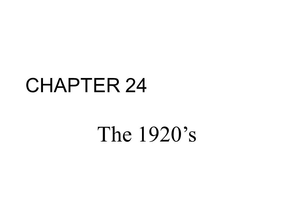 The 1920's CHAPTER 24