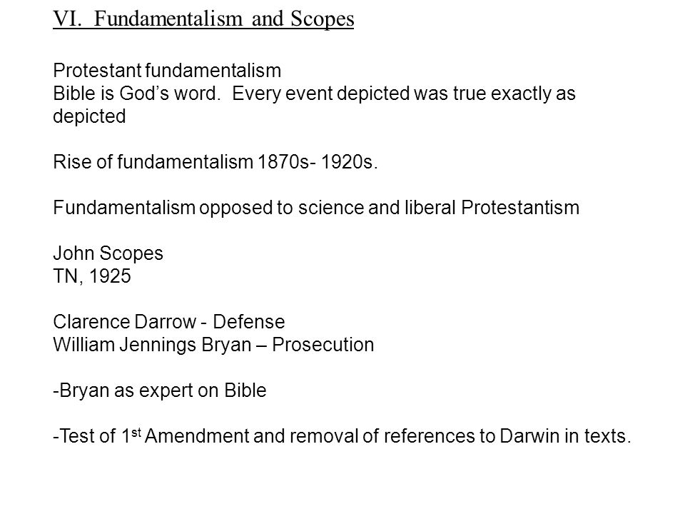 VI. Fundamentalism and Scopes Protestant fundamentalism Bible is God's word.