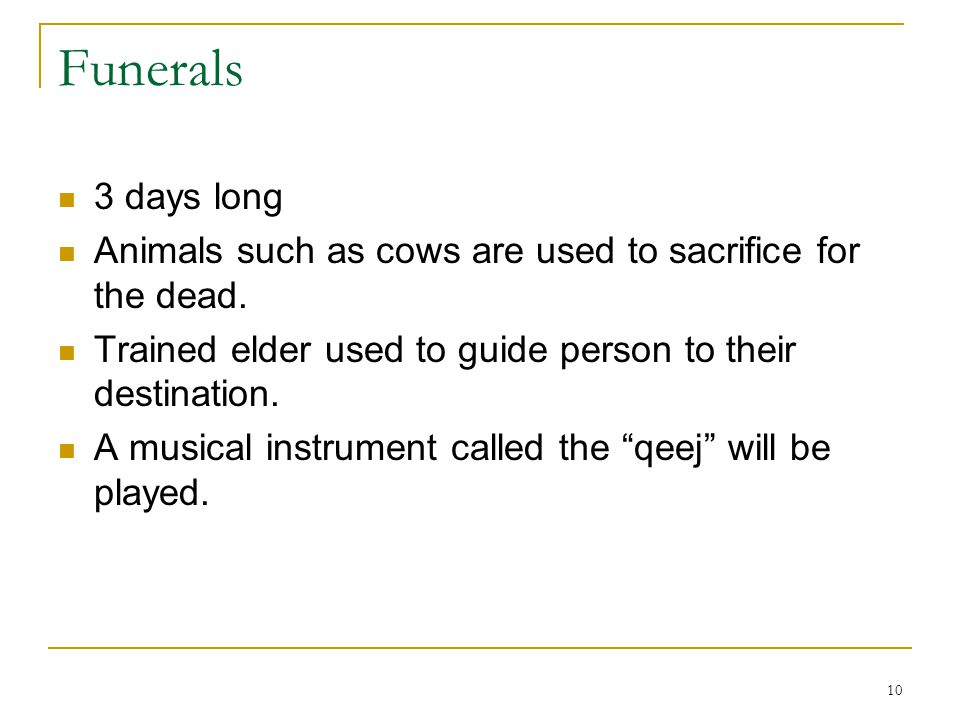10 Funerals 3 days long Animals such as cows are used to sacrifice for the dead. Trained elder used to guide person to their destination. A musical in