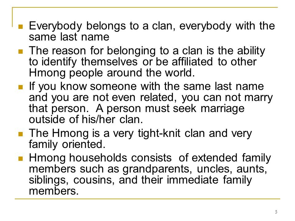 5 Everybody belongs to a clan, everybody with the same last name The reason for belonging to a clan is the ability to identify themselves or be affili