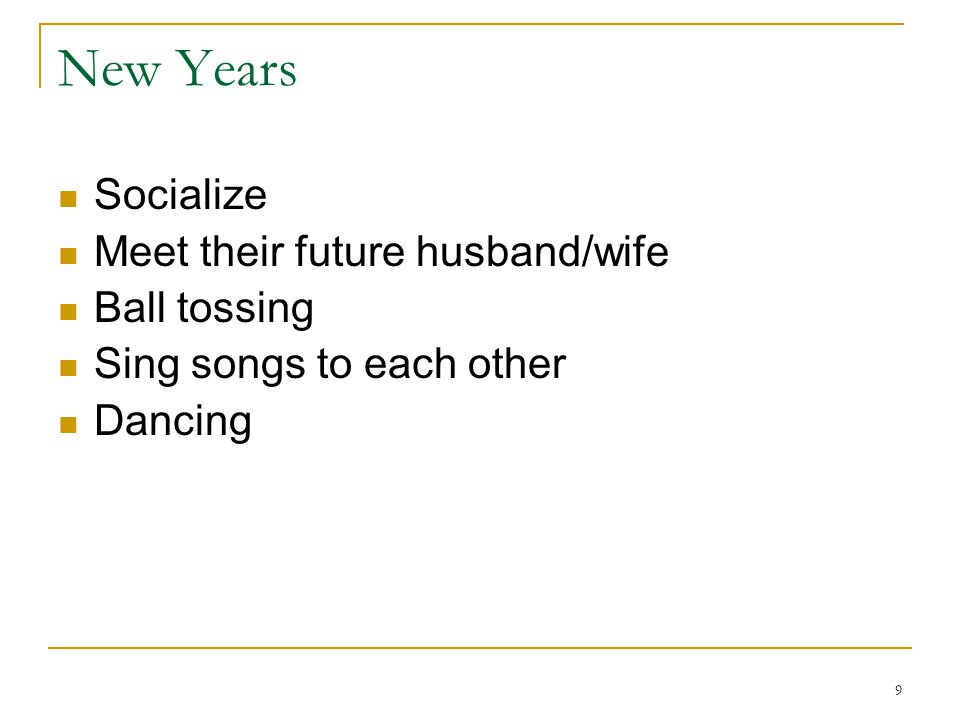 9 New Years Socialize Meet their future husband/wife Ball tossing Sing songs to each other Dancing