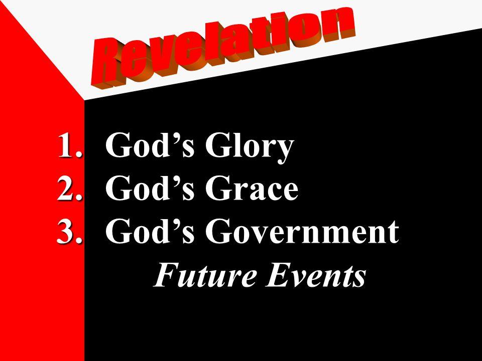 1.God's Glory 2.God's Grace 3.God's Government Future Events