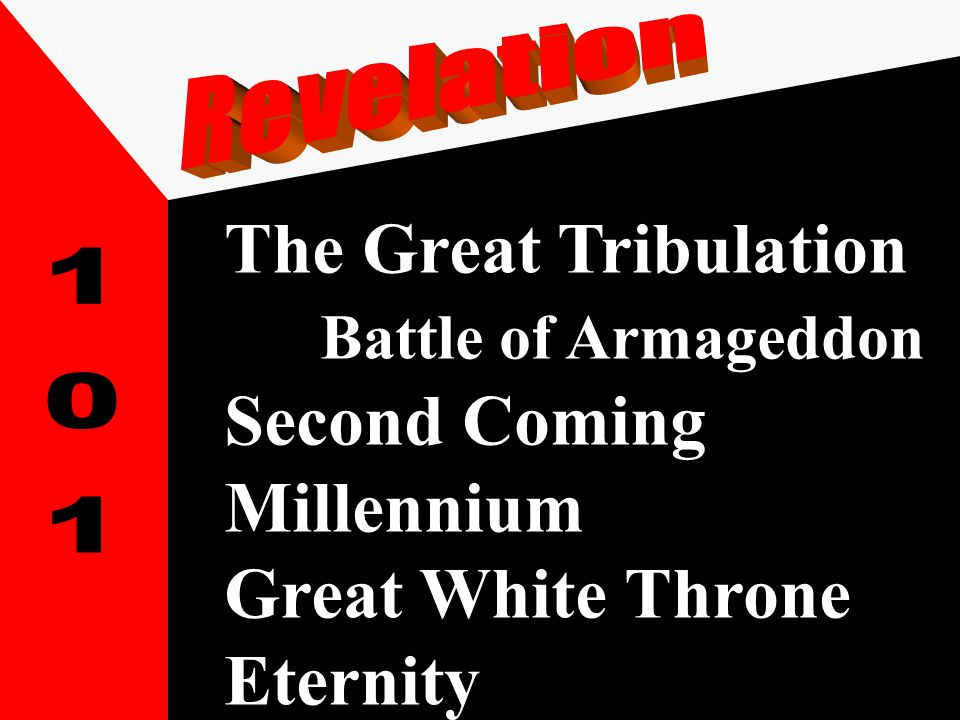 The Great Tribulation Battle of Armageddon Second Coming Millennium Great White Throne Eternity