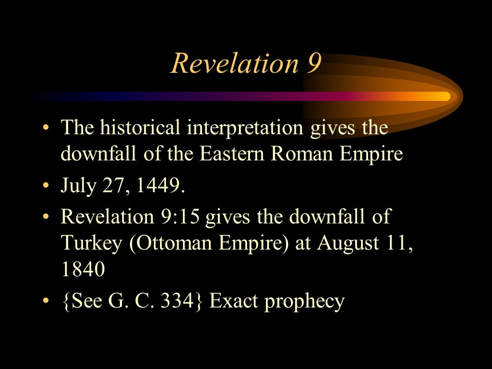 Revelation 9 The historical interpretation gives the downfall of the Eastern Roman Empire July 27, 1449. Revelation 9:15 gives the downfall of Turkey
