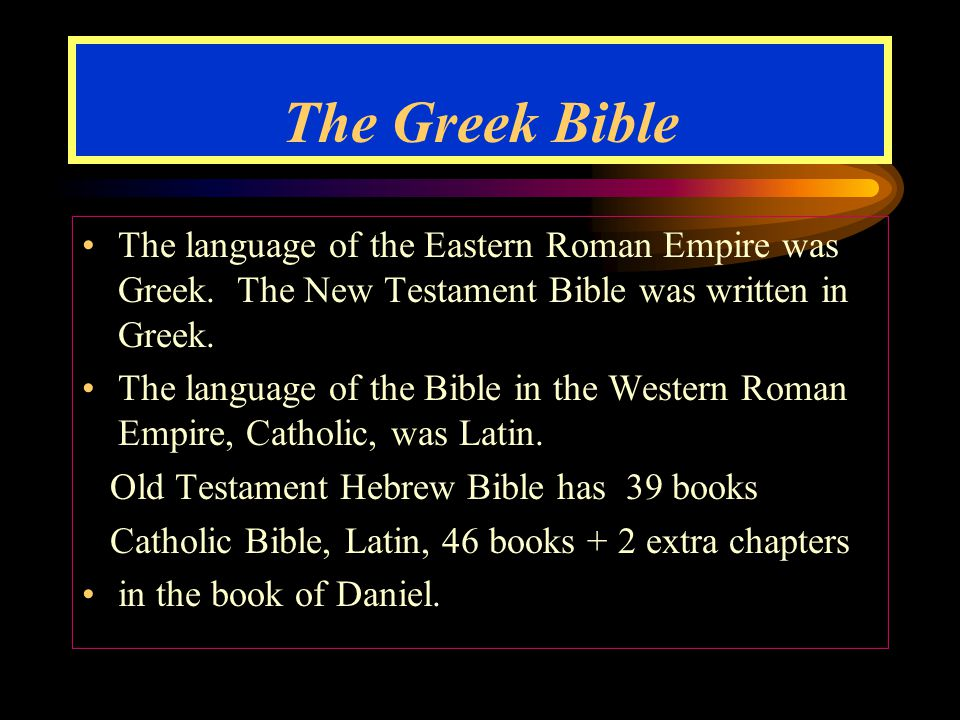 The Greek Bible The language of the Eastern Roman Empire was Greek.