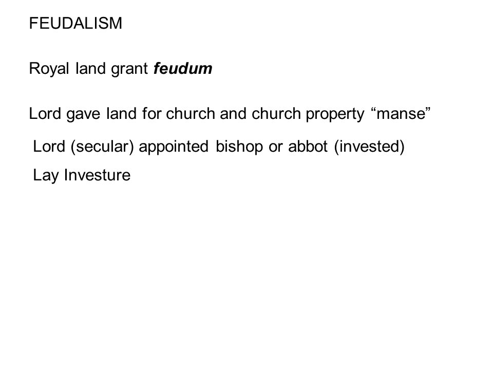 """FEUDALISM Royal land grant feudum Lord gave land for church and church property """"manse"""" Lord (secular) appointed bishop or abbot (invested) Lay Invest"""