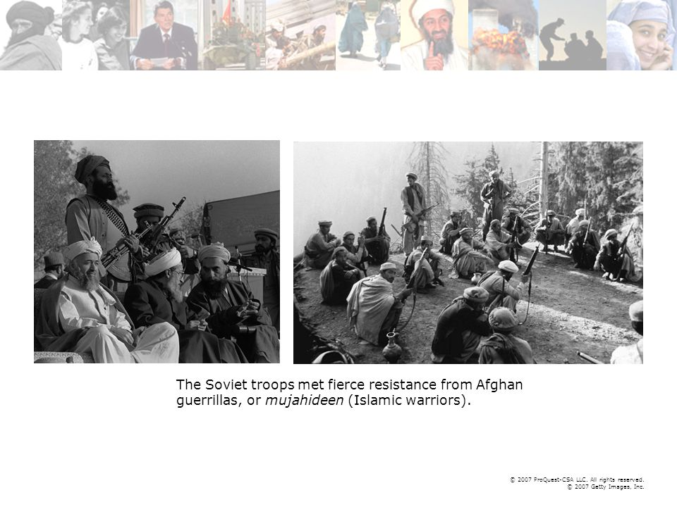 © 2007 ProQuest-CSA LLC. All rights reserved. © 2007 Getty Images, Inc. The Soviet troops met fierce resistance from Afghan guerrillas, or mujahideen