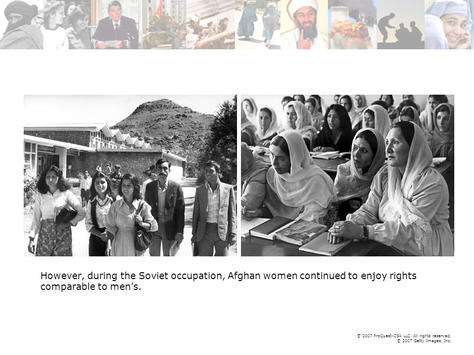© 2007 ProQuest-CSA LLC. All rights reserved. © 2007 Getty Images, Inc. However, during the Soviet occupation, Afghan women continued to enjoy rights