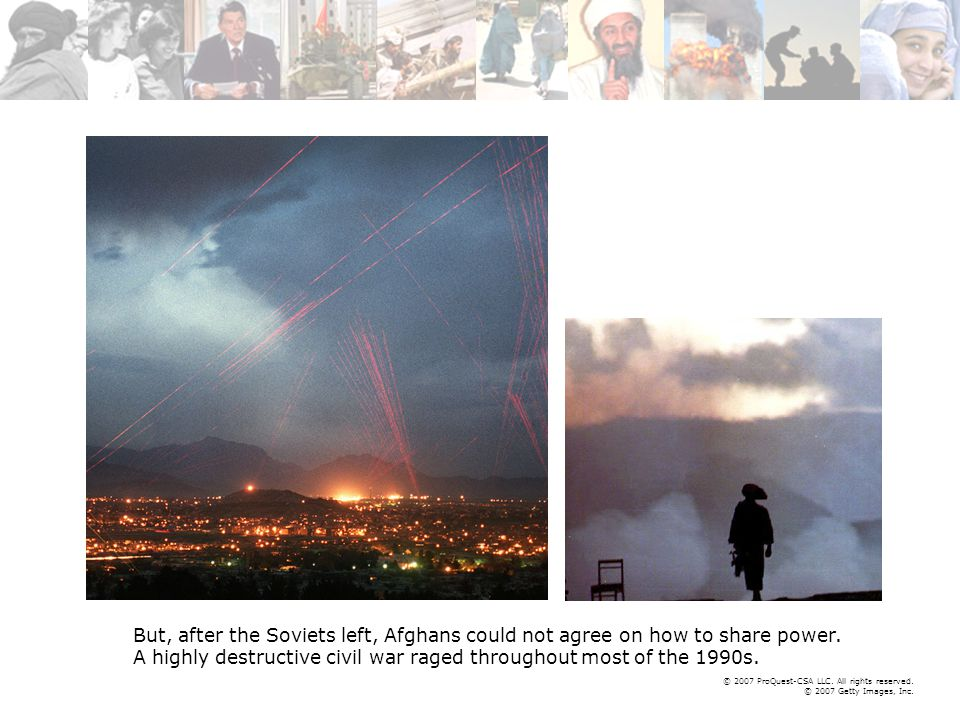 © 2007 ProQuest-CSA LLC. All rights reserved. © 2007 Getty Images, Inc. But, after the Soviets left, Afghans could not agree on how to share power. A