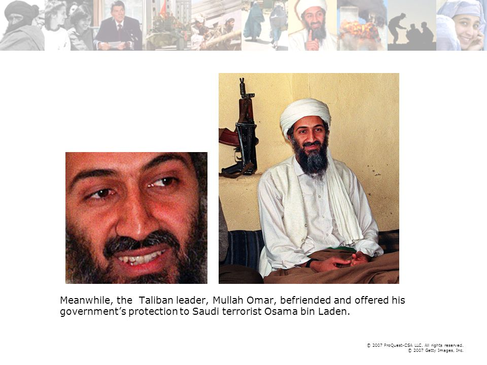 © 2007 ProQuest-CSA LLC. All rights reserved. © 2007 Getty Images, Inc. Meanwhile, the Taliban leader, Mullah Omar, befriended and offered his governm