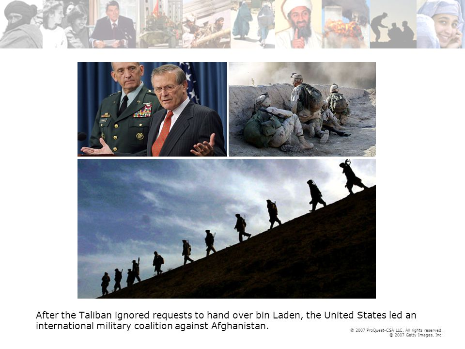 © 2007 ProQuest-CSA LLC. All rights reserved. © 2007 Getty Images, Inc. After the Taliban ignored requests to hand over bin Laden, the United States l