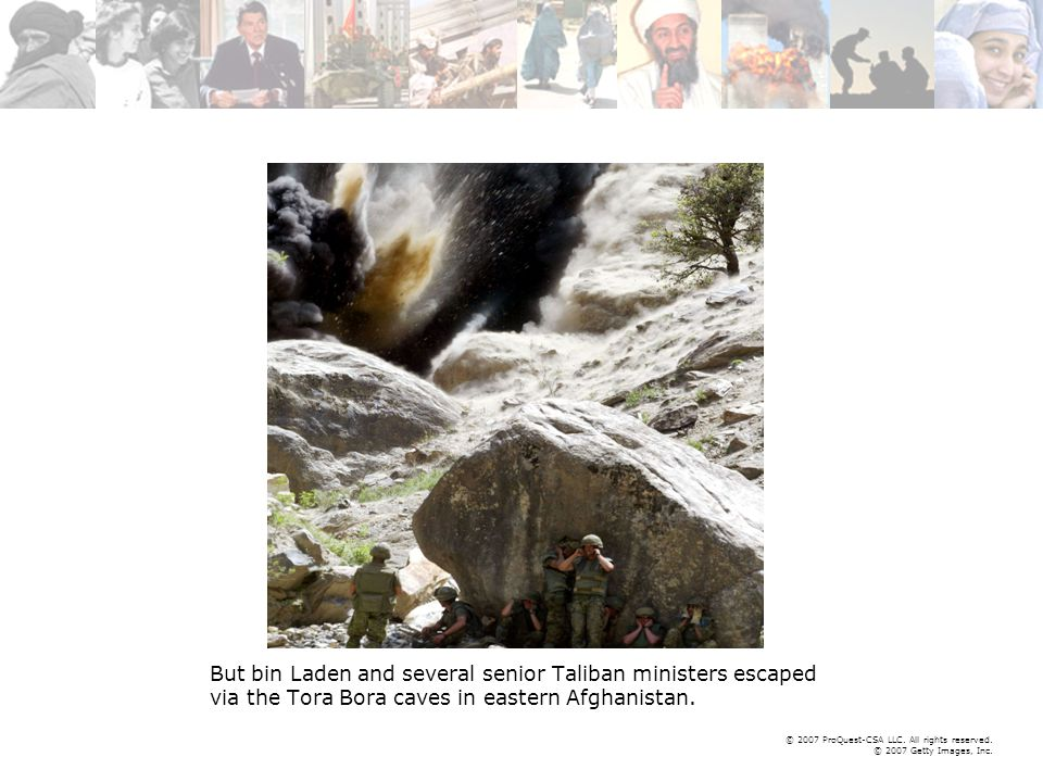 © 2007 ProQuest-CSA LLC. All rights reserved. © 2007 Getty Images, Inc. But bin Laden and several senior Taliban ministers escaped via the Tora Bora c