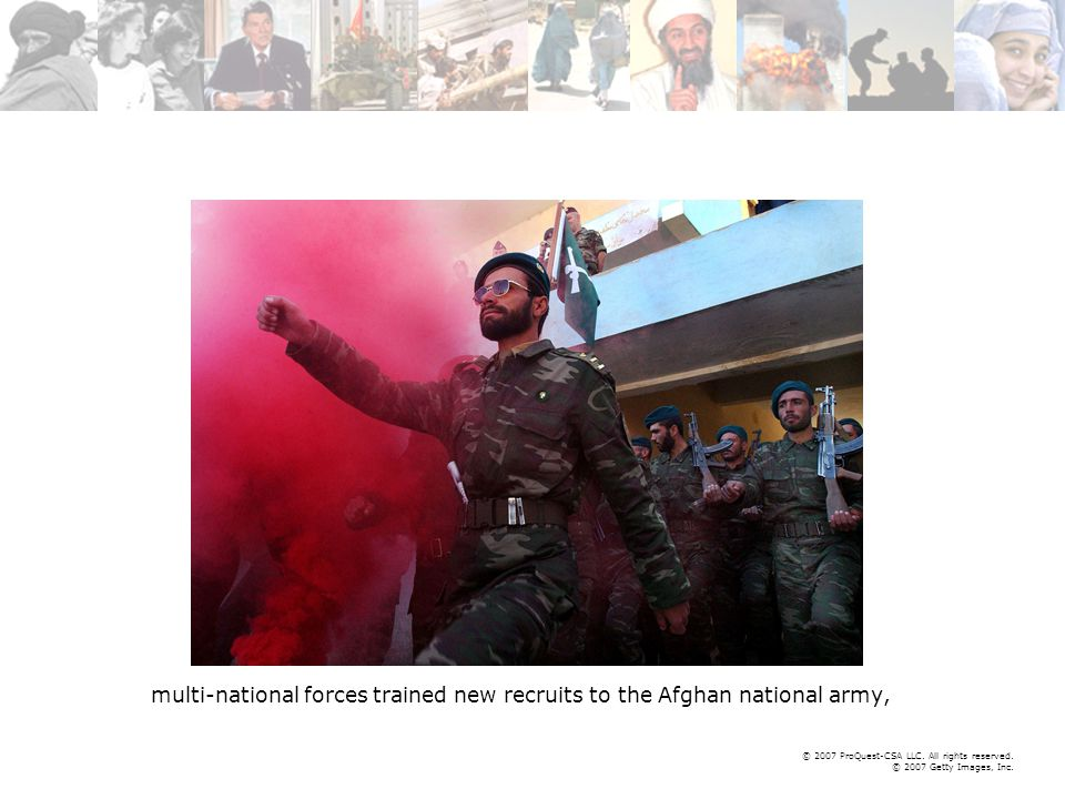 © 2007 ProQuest-CSA LLC. All rights reserved. © 2007 Getty Images, Inc. multi-national forces trained new recruits to the Afghan national army,