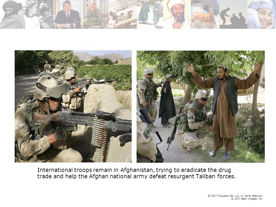 © 2007 ProQuest-CSA LLC. All rights reserved. © 2007 Getty Images, Inc. International troops remain in Afghanistan, trying to eradicate the drug trade