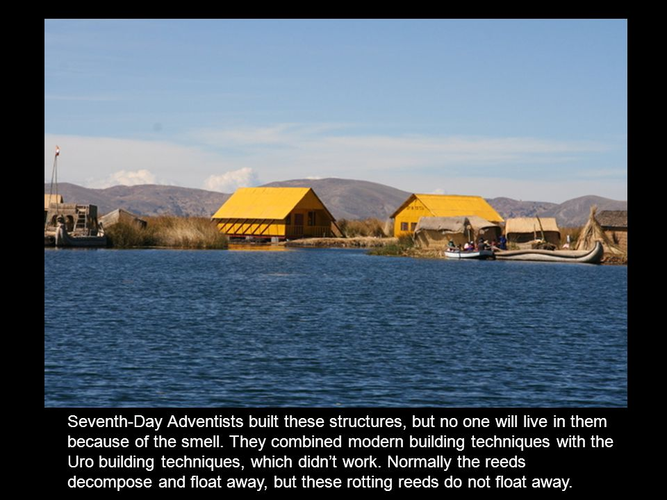 Seventh-Day Adventists built these structures, but no one will live in them because of the smell.