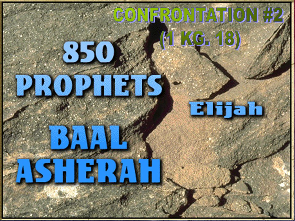 Confrontation #2 (1 Kg. 18)  challenged Ahab & Canaanite prophets at Mt.