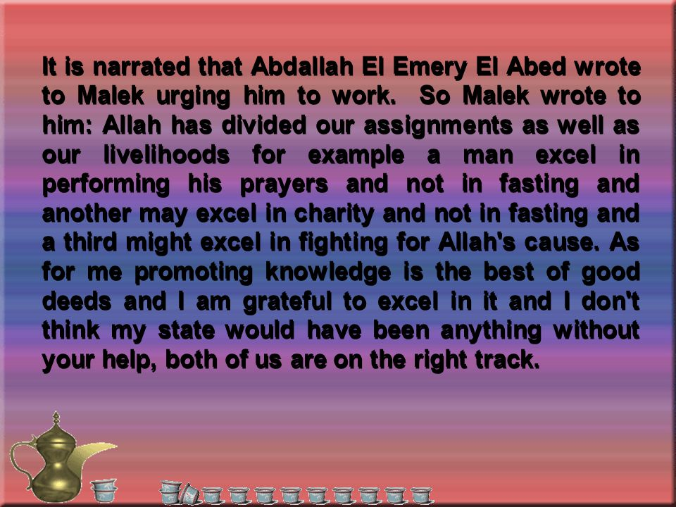 It is narrated that Abdallah El Emery El Abed wrote to Malek urging him to work.
