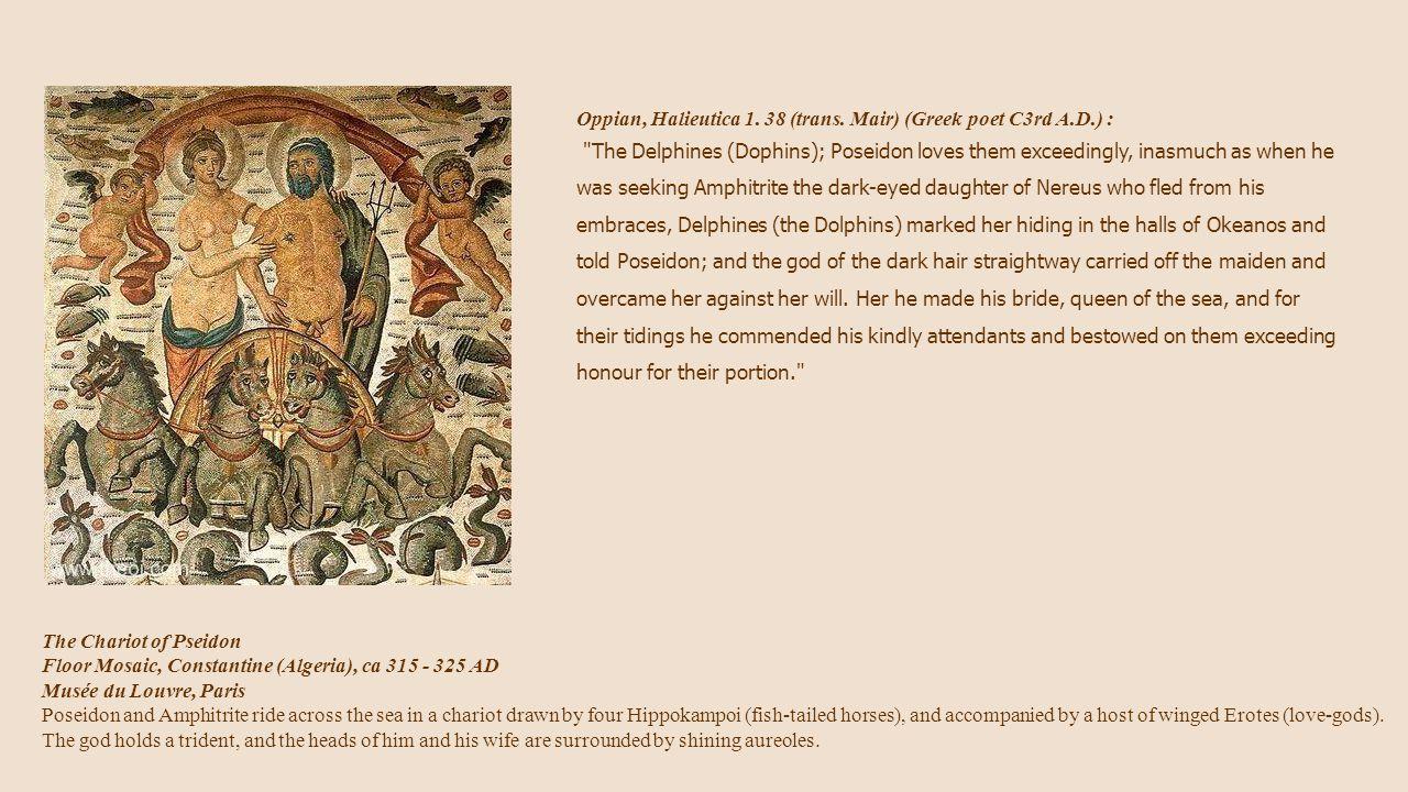 The Chariot of Pseidon Floor Mosaic, Constantine (Algeria), ca 315 - 325 AD Musée du Louvre, Paris Poseidon and Amphitrite ride across the sea in a ch