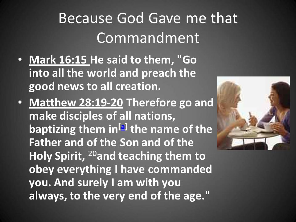 Because God Gave me that Commandment Mark 16:15 He said to them,