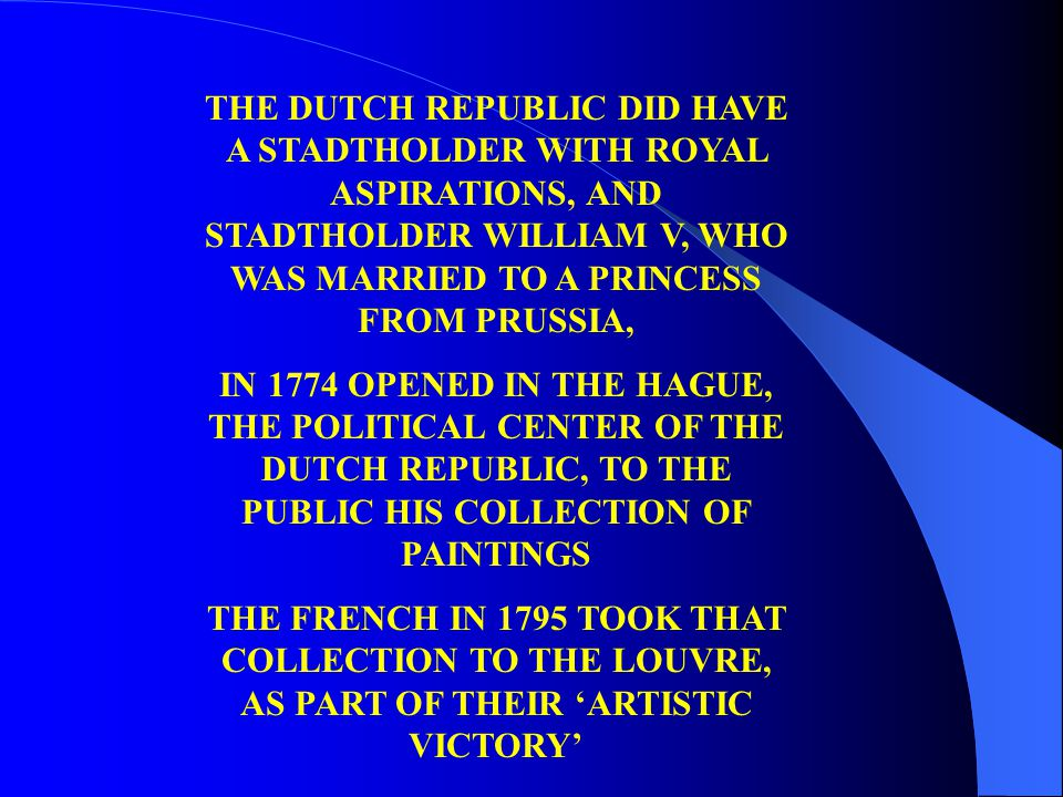 THE DUTCH REPUBLIC DID HAVE A STADTHOLDER WITH ROYAL ASPIRATIONS, AND STADTHOLDER WILLIAM V, WHO WAS MARRIED TO A PRINCESS FROM PRUSSIA, IN 1774 OPENE