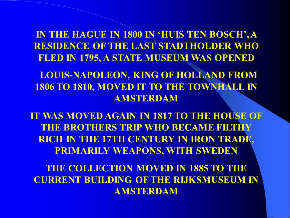 IN THE HAGUE IN 1800 IN 'HUIS TEN BOSCH', A RESIDENCE OF THE LAST STADTHOLDER WHO FLED IN 1795, A STATE MUSEUM WAS OPENED LOUIS-NAPOLEON, KING OF HOLL