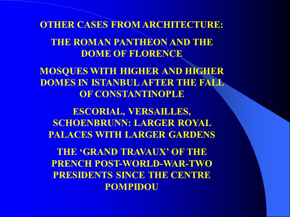 OTHER CASES FROM ARCHITECTURE: THE ROMAN PANTHEON AND THE DOME OF FLORENCE MOSQUES WITH HIGHER AND HIGHER DOMES IN ISTANBUL AFTER THE FALL OF CONSTANT