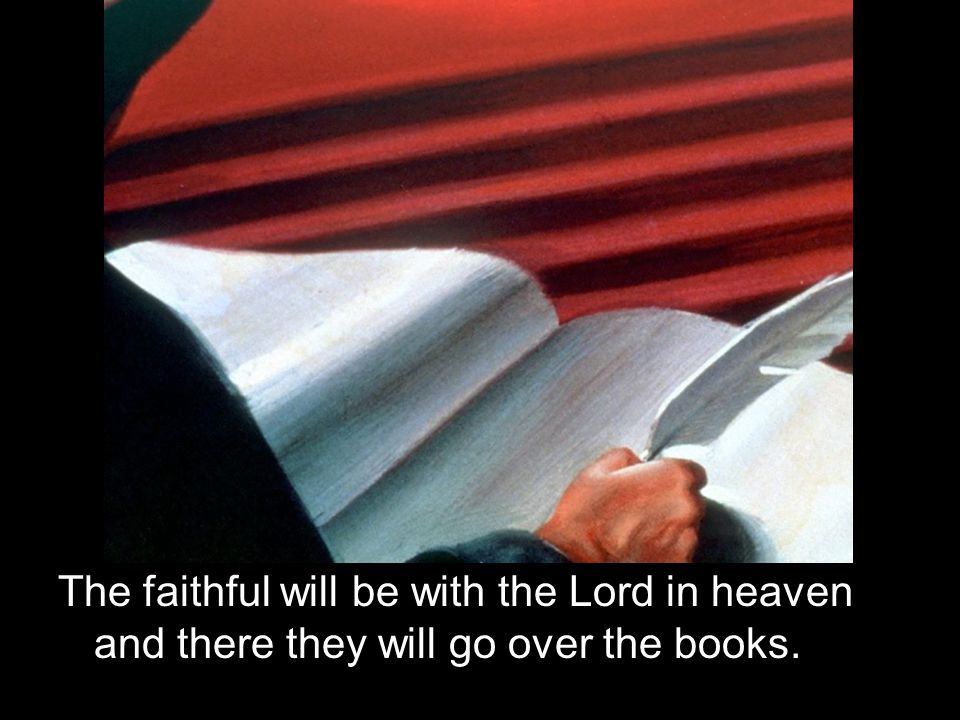 The faithful will be with the Lord in heaven and there they will go over the books.
