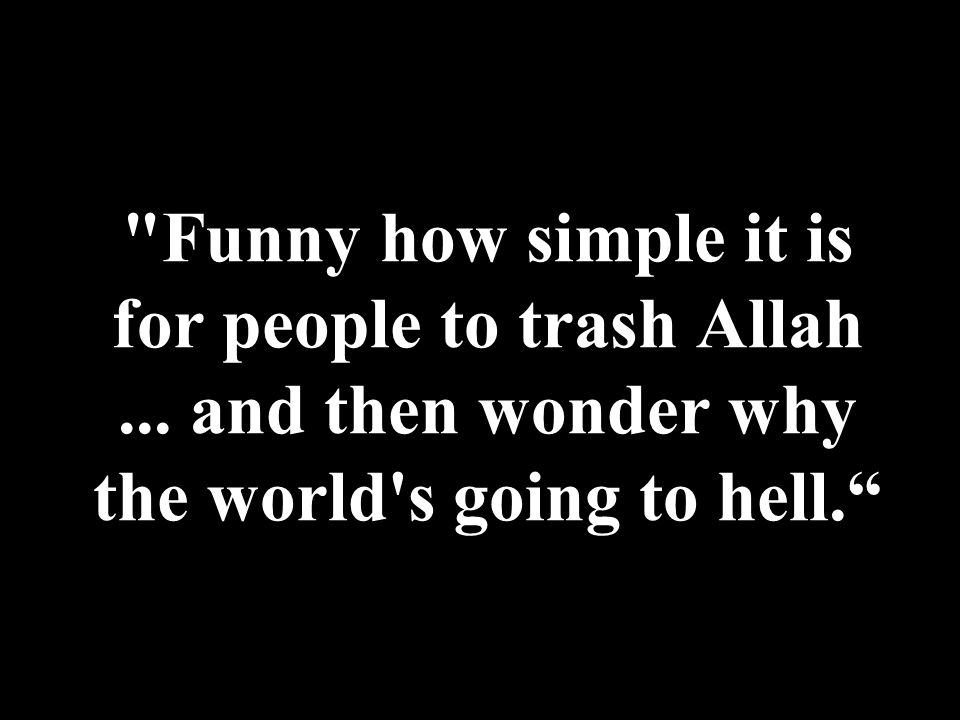 Funny how simple it is for people to trash Allah...